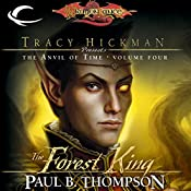 The Forest King: Dragonlance: Tracy Hickman Presents: The Anvil of Time, Book 4 | Paul B. Thompson