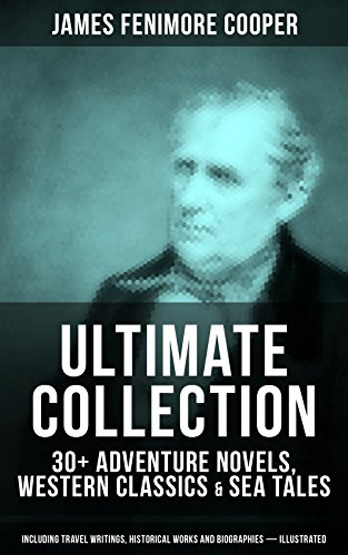 JAMES FENIMORE COOPER Ultimate Collection: 30+ Adventure Novels, Western Classics & Sea Tales (Including Travel Writings, Historical Works and Biographies) ... Red Rover, The Two Admirals and many more