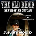 The Old Rider: Death of an Outlaw | J.S. Stroud
