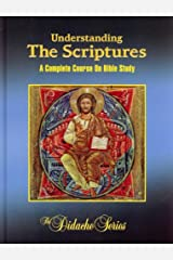 Understanding The Scriptures: A Complete Course On Bible Study (The Didache Series) Hardcover