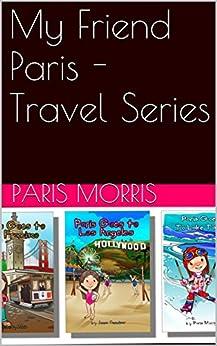 My Friend Paris - Travel Series by [Morris, Paris, Morris, Liberty, Conwisar, Jenna]