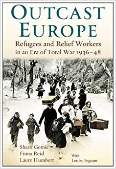 Book Outcast Europe: Refugees and Relief Workers in an Era of Total War 1936-48 by Sharif Gemie (2012-01-19)