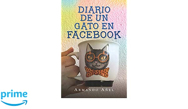 Diario de un gato en Facebook (Spanish Edition): Armando Añel: 9781729060469: Amazon.com: Books