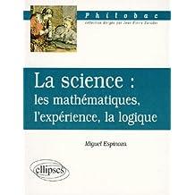 La Science les Mathematiques l'Experience la Logique