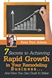 img - for 7 Secrets To Achieving Rapid Growth in Your Remodeling Business: And How You Can Crush It Online book / textbook / text book