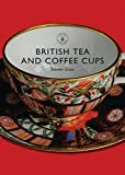British Tea and Coffee Cups: 1745-1940 (Shire Library)