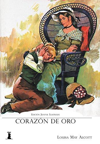 Corazón de Oro: Edición Juvenil Ilustrada (Spanish Edition) by [May Alcott,