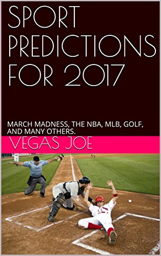 SPORT PREDICTIONS FOR 2017: MARCH MADNESS, THE NBA, MLB, GOLF, AND MANY OTHERS.