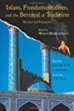 Islam, Fundamentalism, and the Betrayal of Tradition, Revised and Expanded: Essays by Western Muslim Scholars (Perennial Philosophy Series) (Library of Perennial Philosophy the Perennial Philosophy)