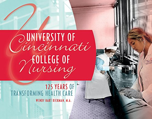 University of Cincinnati College of Nursing: 125 Years of Transforming Health Care