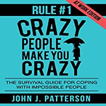 RULE # 1 - CRAZY PEOPLE MAKE YOU CRAZY (AT WORK EDITION): THE SURVIVAL GUIDE FOR COPING WITH IMPOSSIBLE PEOPLE