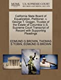 California State Board of Equalization, Petitioner, V. George T. Goggin, Trustee of the Estate of Columbia U. S. Supreme Court Transcript of Record Wit, Edmund G. Brown and Thomas S. TOBIN, 1270426516