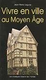 Vivre en ville au Moyen Age par Leguay