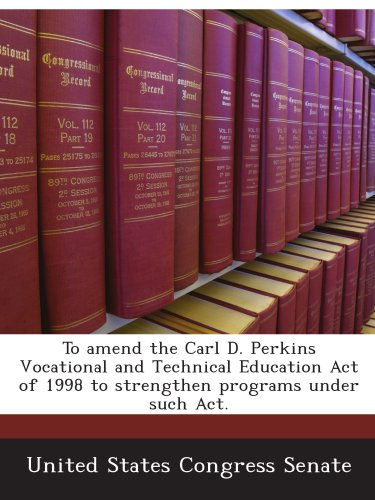 To amend the Carl D. Perkins Vocational and Technical Education Act of 1998 to strengthen programs under such Act.