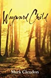 Wayward Child, Mark Clendon, 1743351097