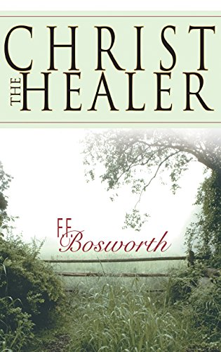 Christ the healer kindle edition by f f bosworth religion christ the healer by bosworth f f fandeluxe Choice Image