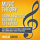 Music Theory: from Absolute Beginner to Expert: The Ultimate Step-by-Step Guide to Understanding and Learning Music Theory Effortlessly Hörbuch von Nicolas Carter Gesprochen von: Bryan Howard