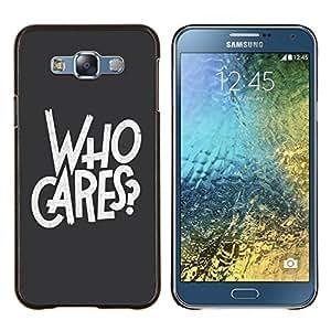 Dragon Case - FOR Samsung Galaxy E7 E7000 - who cares - Caja protectora de pl??stico duro de la cubierta Dise?¡Ào Slim Fit