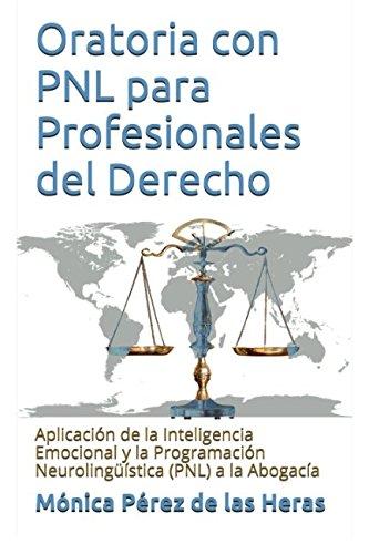 Oratoria con PNL para Profesionales del Derecho: Aplicacion de la Inteligencia Emocional y la Programacion Neurolinguistica a la Abogacia (Spanish Edition) [Monica Perez de las Heras] (Tapa Blanda)