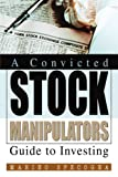 A Convicted Stock Manipulators Guide to Investing, Marino Specogna, 0595264662