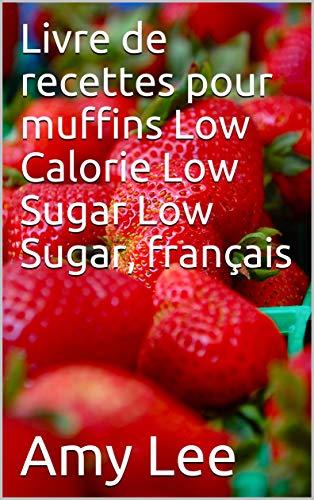 Livre De Recettes Pour Muffins Low Calorie Low Sugar Low