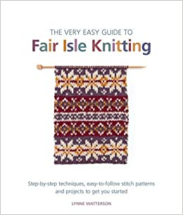 363a8df369af The Very Easy Guide to Fair Isle Knitting  Amazon.co.uk  Lynne Watterson   8601200748352  Books