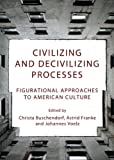 Civilizing and Decivilizing Processes: Figurational Approaches to American Culture, , 1443827282