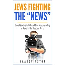 """Jews Fighting The """"News"""": Anti-Israel Bias Masquerading as News in the Western Press"""