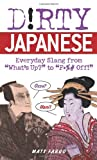 """Dirty Japanese: Everyday Slang from """"What's Up?"""" to """"F*%# Off!"""" (Dirty Everyday Slang)"""
