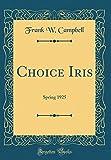 Amazon / Forgotten Books: Choice Iris Spring 1925 Classic Reprint (Frank W Campbell)