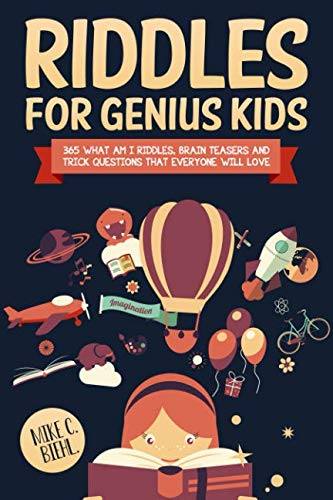 Riddles For Genius Kids: 365 What Am I Riddles, Brain Teasers And Trick Questions That Everyone Will Love. -