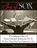 The Joy of SOX: Why Sarbanes-Oxley and Service-Oriented Architecture May Be the Best Thing That Ever