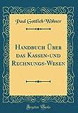 img - for Handbuch  ber das Kassen-und Rechnungs-Wesen (Classic Reprint) (German Edition) book / textbook / text book