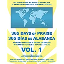 365 Days of Praise – 365 Días De Alabanza - Vol. 1: Bilingual Inspiration in Spanish and English - Inspiración Bilingüe En Español E Inglés (English Edition)