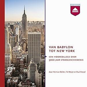 Van Babylon tot New York: Hoorcollege over 5000 jaar stadsgeschiedenis Audiobook