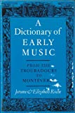 Dictionary of Early Music: From the Troubadours to Monteverdi