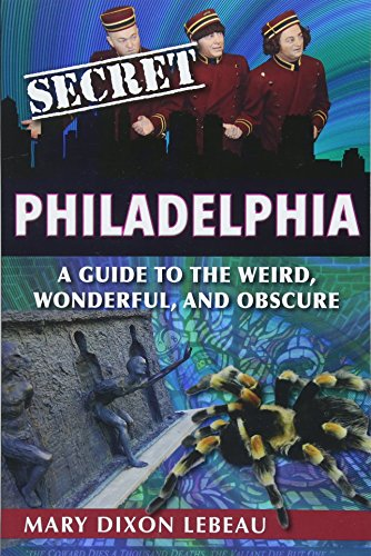 Secret Philadelphia: A Guide to the Weird, Wonderful, and Obscure by Reedy Press
