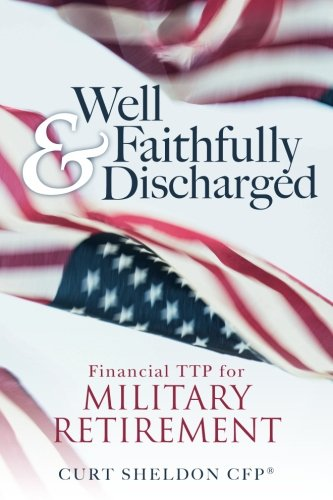 Well & Faithfully Discharged: Financial TTP for Military Retirement