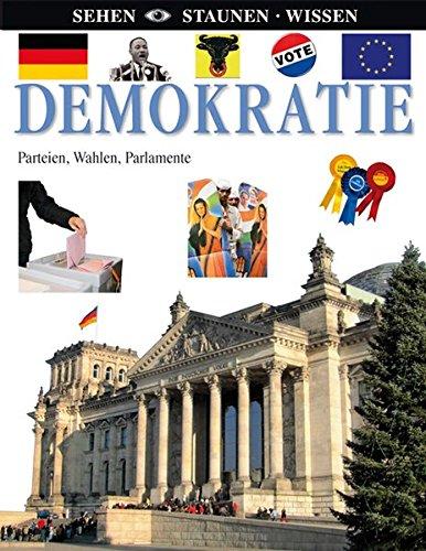 Demokratie: Parteien, Wahlen, Parlamente (Sehen - Staunen - Wissen)