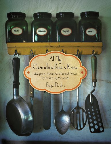 At My Grandmother's Knee: Recipes and   Memories Handed Down By Women of the South by Faye Porter