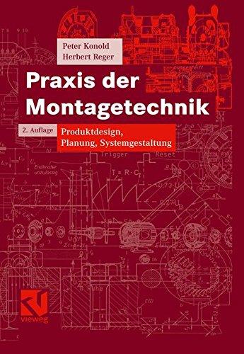 Praxis der Montagetechnik: Produktdesign, Planung, Systemgestaltung (Vieweg Praxiswissen) (German Edition)