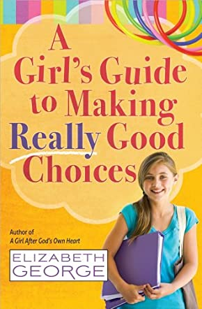 A Girl's Guide to Making Really Good Choices