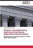 img - for Origen, consolidaci n y vigencia de la Nueva Dogm tica Penal chilena: Recepci n de la dogm tica alemana en Chile desde 1940 hasta hoy (Spanish Edition) book / textbook / text book