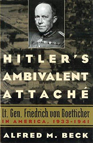 Hitler's Ambivalent Attaché: Lt. Gen. Friedrich Von Boetticher in America, 1933-1941 PDF