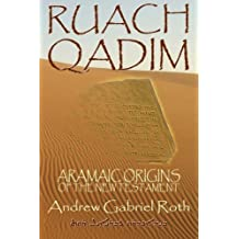 Ruach Qadim: Aramaic Origins of the New Testament by Andrew Gabriel Roth (2005-01-20)