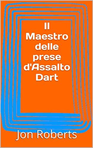 Il Maestro delle prese d'Assalto Dart (Italian Edition)