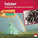 Indianer - Sitting Bull, Red Cloud und ihre Erben (Abenteuer & Wissen):  Hörbuch von Maja Nielsen Gesprochen von: Frank Arnold