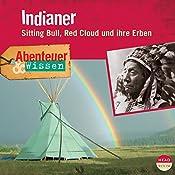 Indianer - Sitting Bull, Red Cloud und ihre Erben (Abenteuer & Wissen):  | Maja Nielsen