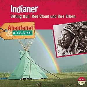 Indianer - Sitting Bull, Red Cloud und ihre Erben (Abenteuer & Wissen) Hörbuch