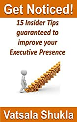GET NOTICED!: 15 Insider Tips guaranteed to improve your Executive Presence